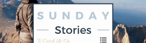 Sunday Stories to Catch Up On